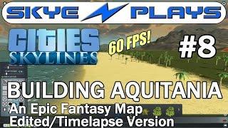 Cities: Skylines Building Aquitania (Map) #8 ►Edited/Timelapse Version◀ [60 FPS]