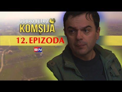 DOBRO JUTRO KOMSIJA 12 EPIZODA (BN Televizija 2019) HD