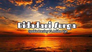 Gambar cover Bidadari Surga - Syakir Daulay Ft Adiba Uje (Lyrics)