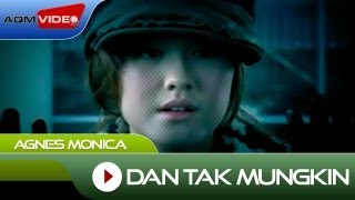 Agnes Monica - Dan Tak Mungkin | Official Video