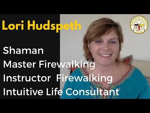 LORI HUDSPETH - Instructor & Master Firewalking , Shaman & Intuitive Life Consultant,