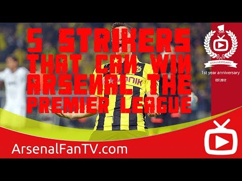 5 Strikers That Can Win Arsenal The Premier League. ArsenalFanTV.com