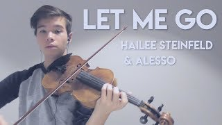 Let me go - hailee steinfeld and alesso ft. florida georgia line, watt - itsamoney violin cover