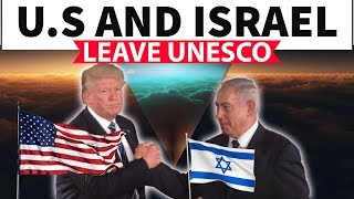 USA and Israel withdraw from UNESCO - Reasons, implications & geopolitics - Explained in HINDI