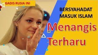 GADIS RUSIA INI MENANGIS TERHARU 😭  SAAT BERSYAHADAT MASUK ISLAM