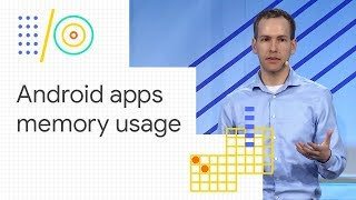 Understanding Android memory usage (Google I/O '18)