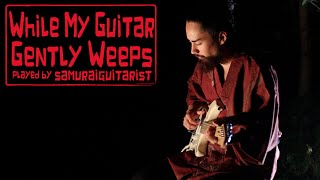 """While My Guitar Gently Weeps"" - The Beatles (samuraiguitarist cover)"