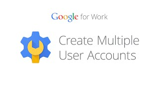 Create multiple Google for Work user accounts