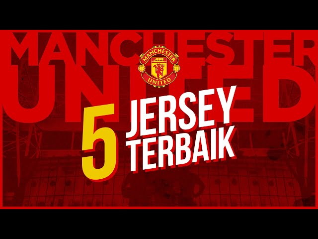 5 JERSEY TERBAIK MANCHESTER UNITED