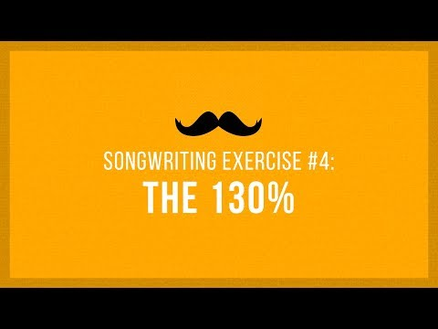 The 130% | Songwriting Exercises 04