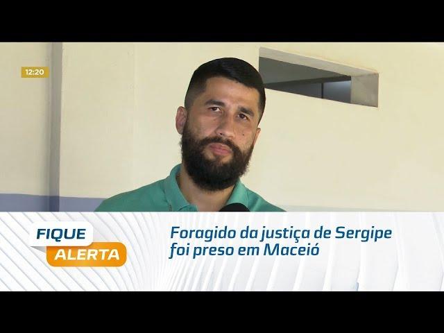Foragido da justiça de Sergipe foi preso em Maceió