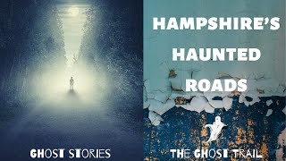 Hampshire's Haunted Roads - Most Haunted Places UK | The Ghost Trail