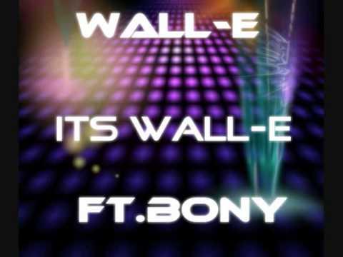 Wall-E - Its Wall-E (ft.Bony)