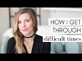 How to Get Through Hard Times in Life | Intentional Living & Personal Development
