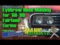 Torino Fairlane hood molding and fender eyebrow review Episode 20 Manic Mechanic