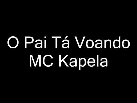 MC Kapela - O Pai Tá Voando letra