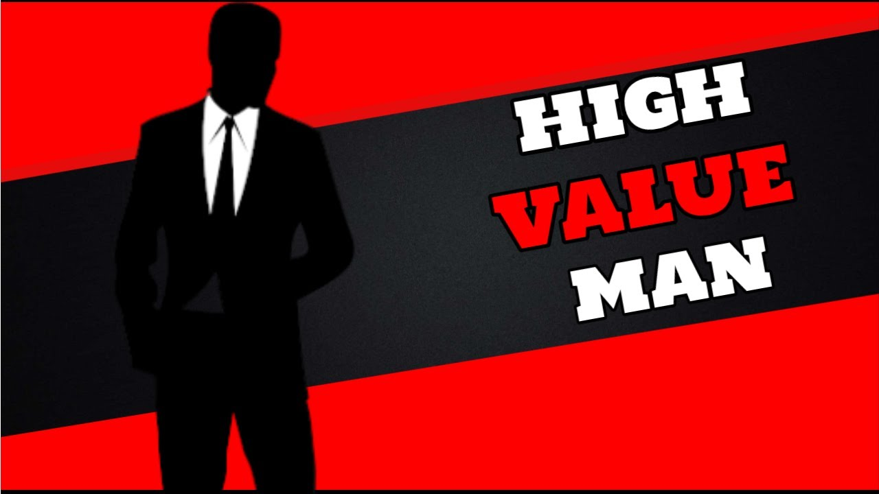 4 ways to be a HIGH VALUE MAN