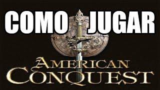 AMERICAN CONQUEST COMO JUGAR