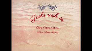 FOOLS RUSH IN - Bow Wow Wow (Kevin Shields Remix)