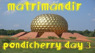 Auroville Matri Mandir | Pondicherry Day 3