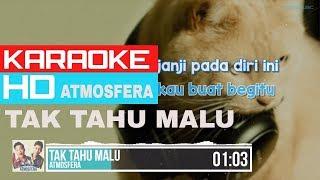 Tak Tahu Malu - Atmosfera ( KARAOKE HD )🎤🎧