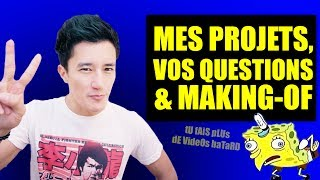 MES PROJETS, VOS QUESTIONS & MAKING-OF