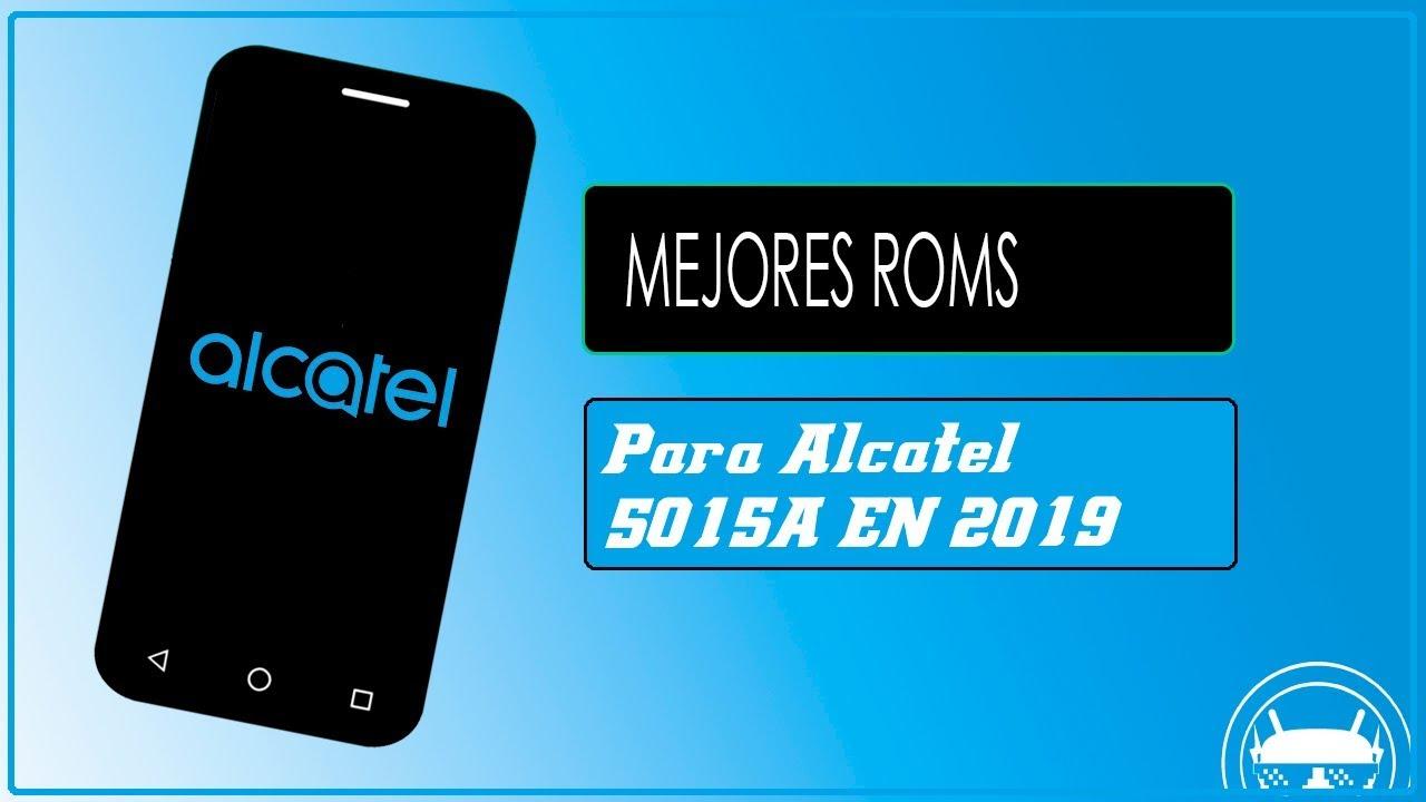 Mejores Roms Para Alcatel 5015A 2019