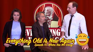 Everything Old Is New Again - episode 10 - Where Are We Going?