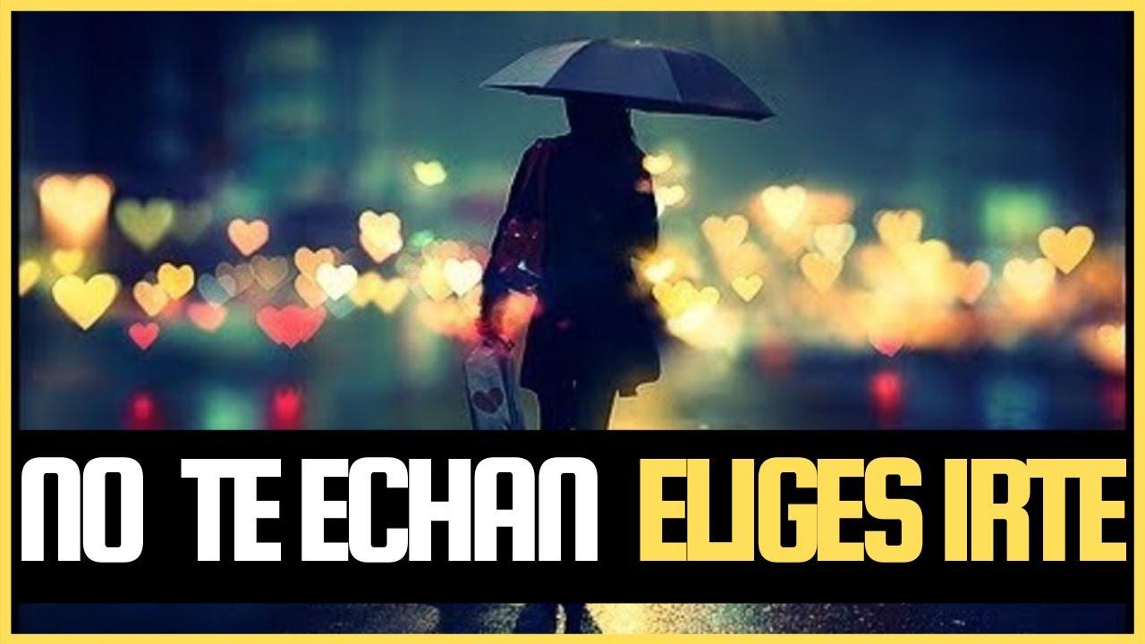 💪 No te echan, ELIGES IRTE