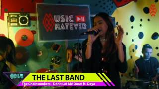 DON'T LET ME DOWN - CHAINSMOKERS feat DAYA - Cover by THE LAST BAND - MUSIC WHATEVER