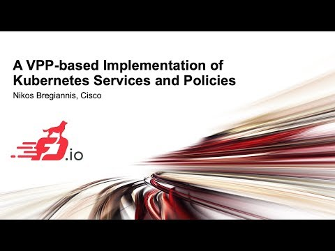 A VPP-based Implementation of Kubernetes Services and Policies - Nikos Bregiannis Cisco