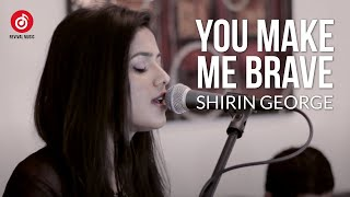 You Make Me Brave - Amanda Cook (Bethel Music) - Cover by Shirin George