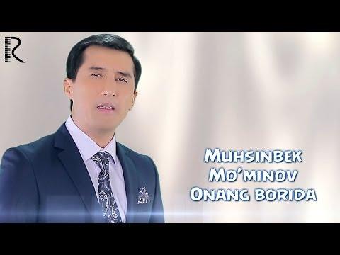 Muhsinbek Mo'minov - Onang borida | Мухсинбек Муминов - Онанг борида