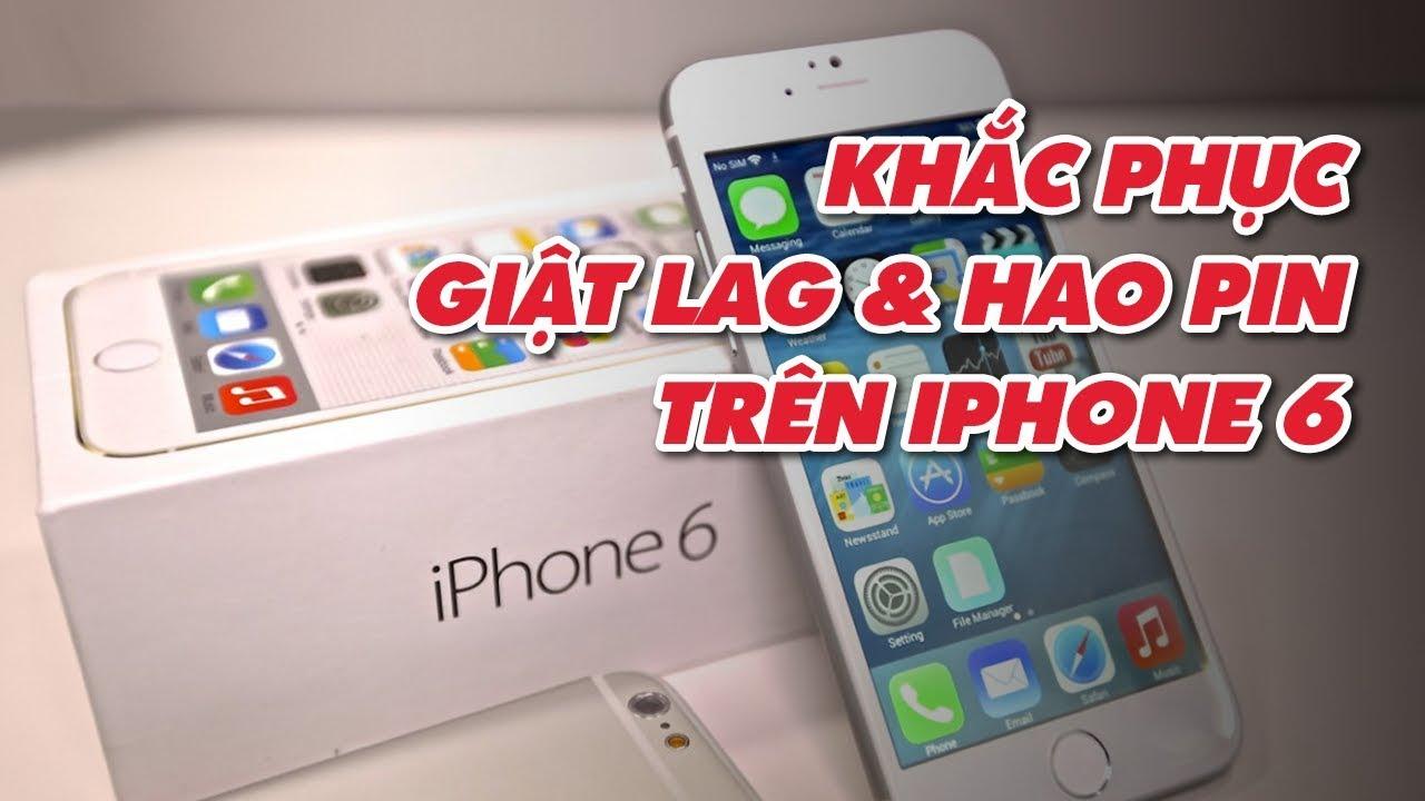 Khắc phục tình trạng nóng, giật lag và nhanh hết pin trên iPhone 6   Điện Thoại Vui