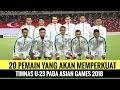 Berikut Ini 20 Pemain yang Akan Memperkuat Timnas U-23 Pada Asian Games 2018