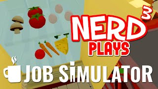 Nerd³ Plays... Job Simulator - Chef!