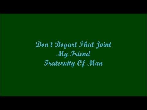 Don't Bogart That Joint My Friend - Fraternity Of Man (Lyrics - Letra)