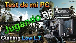 Test De mi PC DE [Escritorio][Jugando Battlefield 4] GAMING LOW L.T
