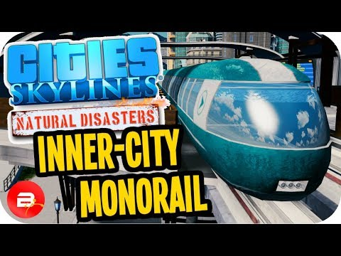 Cities Skylines ▶Inner-City Monorail Link!◀ #16 Cities: Skylines Green Cities Natural Disasters