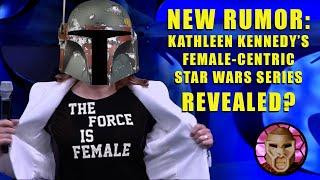 Kathleen Kennedy Star Wars Leaks   New Female-centric Series Details Revealed?