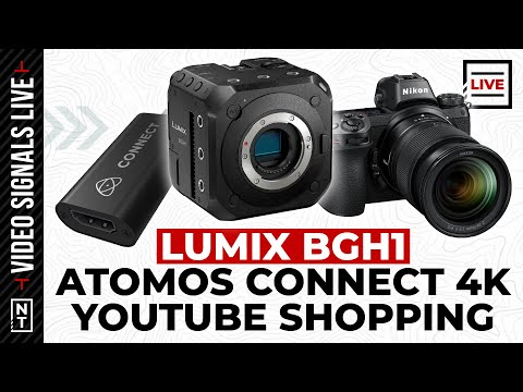 Panasonic BGH1, Nikon's Z6 II, Atomos Connect 4K, and YouTube Shopping [Video: Explored Live]
