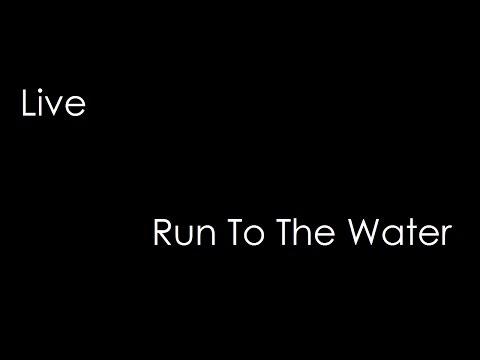Live - Run To The Water (lyrics)