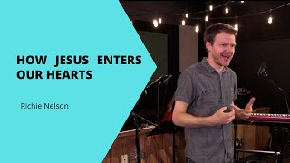 How Jesus Enters our Hearts | Richie Nelson | Deeper Church
