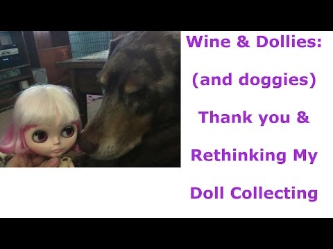 Wine and Dollies: (and doggies) Thank You & Rethinking My Doll Collecting Approach