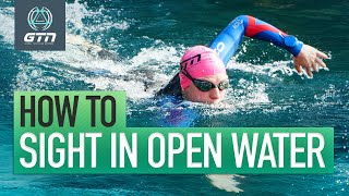 How To Sight Whilst Open Water Swimming | Swim Sighting Technique & Tips