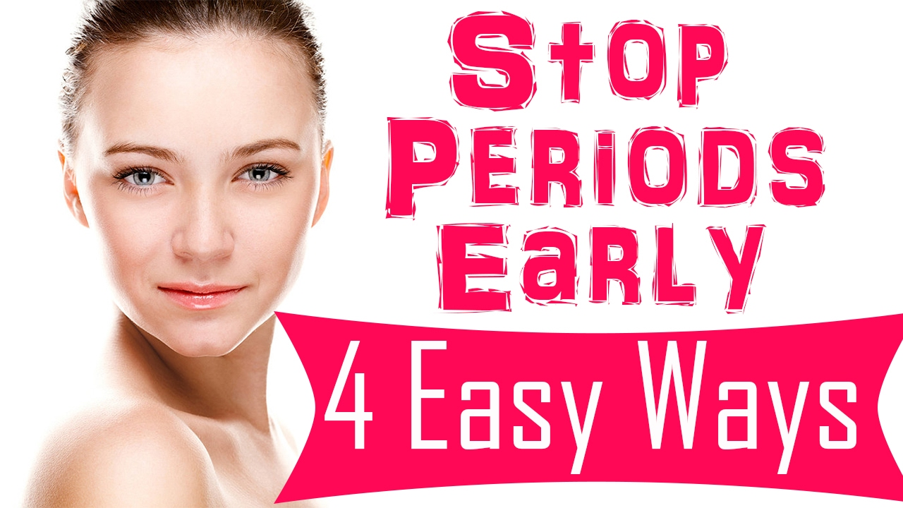 16 Ways To Stop Your Periods Early How To Stop Your Periods Early