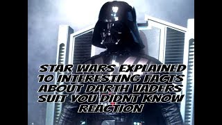 Star Wars Explained 10 Interesting Facts About Darth Vaders Suit You Didnt Know Reaction