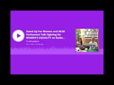 Stand Up For Women & 50:50 Parliament on Radio Gorgeous