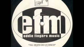 Eddie Fingers - Till Death Do Us Disco (Oh Joanna Mix)