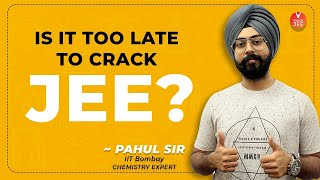 Is It too Late to Crack JEE? | JEE 2020 Strategy and Motivation By Pahul Sir | Vedantu JEE